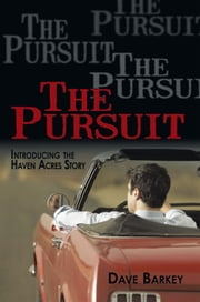 The Pursuit - Introducing the Haven Acres Story ebook by Dave Barkey