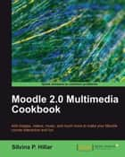 Moodle 2.0 Multimedia Cookbook ebook by Silvina P. Hillar