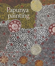 Papunya Painting - Out of the desert ebook by Vivienne Johnson