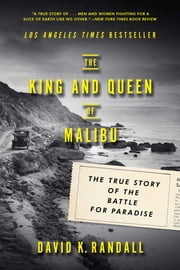 The King and Queen of Malibu: The True Story of the Battle for Paradise ebook by David K. Randall