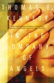 In the Company of Angels - A Novel ebook by Thomas E. Kennedy