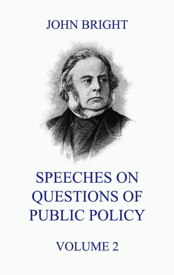 Speeches on Questions of Public Policy, Volume 2 ebook by John Bright