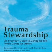 Trauma Stewardship - An Everyday Guide to Caring for Self While Caring for Others audiobook by Laura van Dernoot Lipsky, Connie Burk