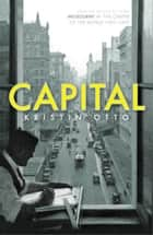 Capital - Melbourne When It Was the Capital City of Australia 1901-28 ebook by Kristin Otto