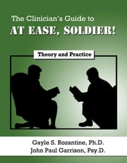 The Clinician's Guide to At Ease, Soldier! - Theory and Practice ebook by John Paul Garrison, PsyD,Gayle S. Rozantine