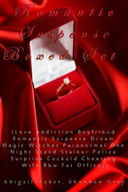 Romantic Suspense Boxed Set (Love Addiction Boyfriend Romantic Suspense Dream Magic Witches Paranormal One Night Stand Stalker Police Surprise Cuckold Cheating Wife Bbw Fat Office) ebook by Abigail Aaker,Shannon Grey