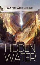 HIDDEN WATER - An Exciting Cowboy Adventure Tale Set in Arizona eBook by Dane Coolidge, Maynard Dixon