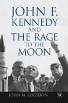 John F. Kennedy and the Race to the Moon ebook by J. Logsdon
