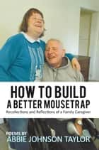 How to Build a Better Mousetrap ebook by Abbie Johnson Taylor