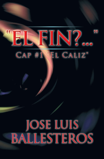"""El Fin? ...."" - Cap #1 ""El Caliz"" ebook by Jose Luis Ballesteros"