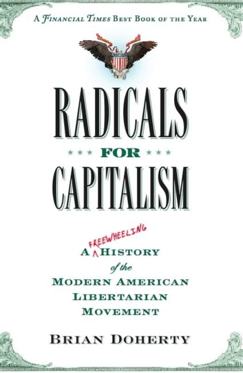 Radicals for Capitalism - A Freewheeling History of the Modern American Libertarian Movement eBook by Brian Doherty