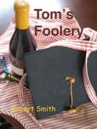 Tom's Foolery ebook by Robert Smith