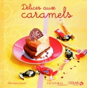 Délices aux caramels - Variations Gourmandes eBook by Véronique CAUVIN