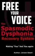 The Spasmodic Dysphonia Recovery System ebook by Jeroen Swart