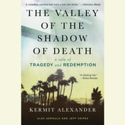 The Valley of the Shadow of Death - A Tale of Tragedy and Redemption audiobook by Kermit Alexander, Alex Gerould, Jeff Snipes