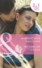 An Imperfect Match / Next Comes Love: An Imperfect Match / Next Comes Love (Mills & Boon Cherish) ebook by Kimberly Van Meter, Helen Brenna