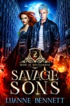 Savage Sons (House of Winterborne Book 2) ebook by Luanne Bennett