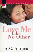 Love Me Like No Other ebook by A.C. Arthur
