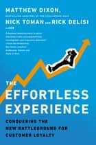 The Effortless Experience ebook by Matthew Dixon,Nick Toman,Rick DeLisi