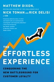The Effortless Experience - Conquering the New Battleground for Customer Loyalty ebook by Matthew Dixon,Nick Toman,Rick DeLisi