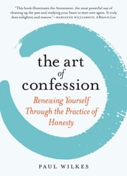 The Art of Confession - Renewing Yourself Through the Practice of Honesty ebook by Paul Wilkes