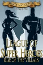 League of Super Heroes: Rise of the Villain (#1) (Party Game Society Hit Party Game) ebook by Celeste Ayers