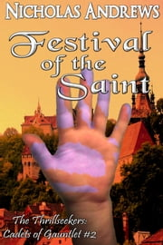 Festival of the Saint - The Thrillseekers: Cadets of Gauntlet, #2 ebook by Nicholas Andrews