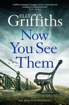 Now You See Them - The Brighton Mysteries 5 eBook by Elly Griffiths