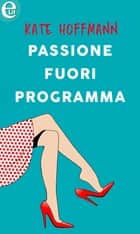 Passione fuori programma (eLit) - eLit eBook by Kate Hoffmann
