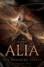 Alia (Band 1): Der magische Zirkel eBook by C. M. Spoerri