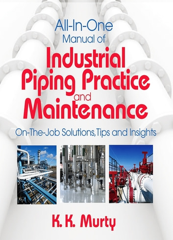 All-in-One Manual of Industrial Piping Practice and Maintenance ebook by Kirshna Murty