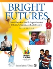 Bright Futures - Guidelines for Health Supervision of Infants, Children, and Adolescents ebook by Judith  S. Shaw RN, MPH, EdD,Paula Duncan MD, FAAP,Joseph  F. Hagan  Jr., MD, FAAP