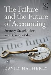 The Failure and the Future of Accounting - Strategy, Stakeholders, and Business Value ebook by Professor David Hatherly