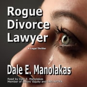 Rogue Divorce Lawyer - A Legal Thriller audiobook by Dale E. Manolakas