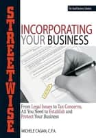Streetwise Incorporating Your Business - From Legal Issues to Tax Concerns, All You Need to Establish and Protect Your Business ebook by Michele Cagan, CPA