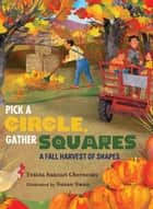 Pick a Circle, Gather Squares - A Fall Harvest of Shapes ebook by Felicia Sanzari Chernesky, Susan Swan