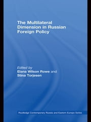 The Multilateral Dimension in Russian Foreign Policy ebook by Elana Wilson Rowe,Stina Torjesen