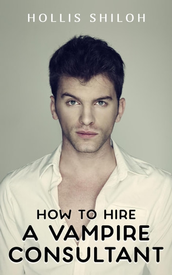 How to Hire A Vampire Consultant ebook by Hollis Shiloh