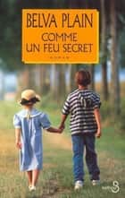 Comme un feu secret eBook by Rebecca SATZ, Belva PLAIN
