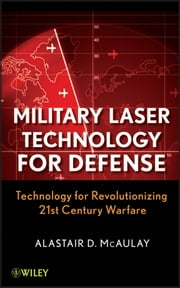 Military Laser Technology for Defense - Technology for Revolutionizing 21st Century Warfare ebook by Alastair D. McAulay