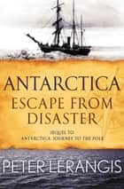 Antarctica: Escape from Disaster - Escape from Disaster ebook by Peter Lerangis