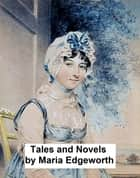 Tales and Novels, all ten volumes ebook by Maria Edgeworth