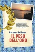 Il peso dell'oro eBook by Barbara Bellomo