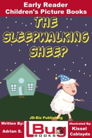 The Sleepwalking Sheep: Early Reader - Children's Picture Books ebook by Kissel Cablayda, Adrian S.