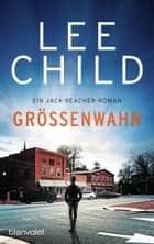 Größenwahn - Ein Jack-Reacher-Roman eBook by Lee Child, Marie Rahn