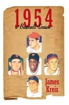 1954 -- a Baseball Season eBook by James Kreis