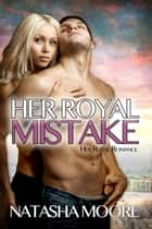 Her Royal Mistake - Her Royal Romance, #3 ebook by Natasha Moore