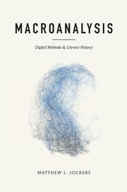 Macroanalysis - Digital Methods and Literary History ebook by Matthew L. Jockers