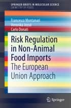 Risk Regulation in Non-Animal Food Imports ebook by Francesco Montanari,Veronika Jezso,Carlo Donati