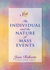 The Individual and the Nature of Mass Events ebook by Jane Roberts,Notes by Robert F. Butts